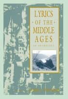 Lyrics of the Middle Ages - An Anthology ebook by James J. Wilhelm