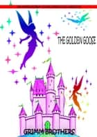 The Golden Goose ebook by Grimm Brothers