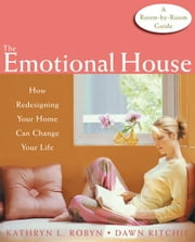 The Emotional House: How Redesigning Your Home Can Change Your Life ebook by Ritchie, Dawn