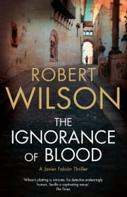 The Ignorance of Blood ebook by Robert Wilson