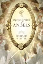 Encyclopedia of Angels ebook by Richard Webster
