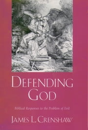 Defending God - Biblical Responses to the Problem of Evil ebook by James L. Crenshaw