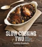 Slow Cooking for Two - Basic Techniques Recipes ebook by Cynthia Graubart