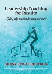 Leadership Coaching for Results - Cutting-edge practices for coach and client ebook by Sunny Stout-Rostron