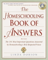 The Homeschooling Book of Answers - The 101 Most Important Questions Answered by Homeschooling's Most Respected Voic es ebook by Linda Dobson