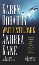 Wait Until Dark ebook by Karen Robards,Andrea Kane,Linda Anderson,Mariah Stewart