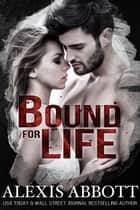 Bound for Life ebook by Alexis Abbott