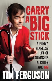 Carry a Big Stick - A funny, fearless life of friendship, laughter and MS ebook by Tim Ferguson