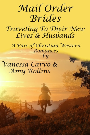 Mail Order Brides: Traveling To Their New Lives & Husbands (A Pair of Christian Western Romances) ebook by Vanessa Carvo,Amy Rollins