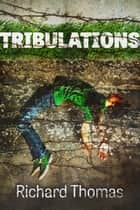 Tribulations ebook by Richard Thomas