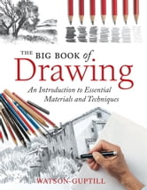 The Big Book of Drawing - An Introduction to Essential Materials and Techniques ebook by Watson-Guptill