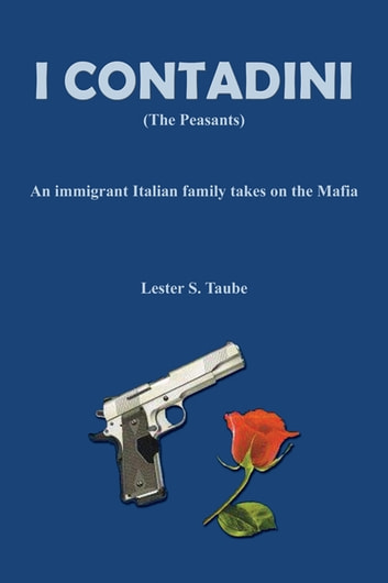 I Contadini (The Peasants): An Immigrant Italian Family Takes on the Mafia ebook by Lester S. Taube