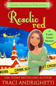 Rosolio Red - a Franki Amato Mysteries holiday short story ebook by Traci Andrighetti