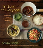 Indian for Everyone - The Home Cook's Guide to Traditional Favorites ebook by Anupy Singla