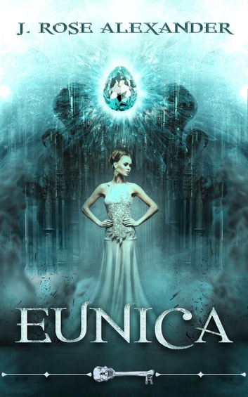 Eunica - Skeleton Key ebook by J. Rose Alexander