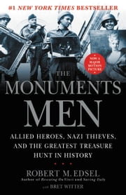 The Monuments Men - Allied Heroes, Nazi Thieves, and the Greatest Treasure Hunt in History ebook by Robert M. Edsel,Bret Witter
