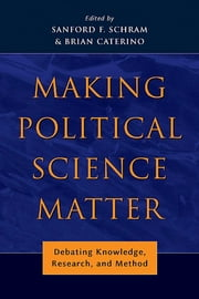 Making Political Science Matter - Debating Knowledge, Research, and Method ebook by Brian Caterino, Sanford F. Schram