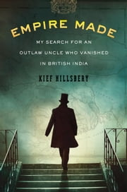 Empire Made - My Search for an Outlaw Uncle Who Vanished in British India ebook by Kobo.Web.Store.Products.Fields.ContributorFieldViewModel