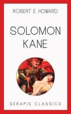 Solomon Kane (Serapis Classics) ebook by Robert E. Howard