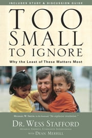 Too Small to Ignore - Why the Least of These Matters Most ebook by Wess Stafford,Dean Merrill