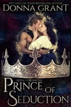 Prince of Seduction ebook by Donna Grant