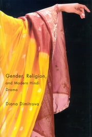 Gender, Religion, and Modern Hindi Drama ebook by Diana Dimitrova