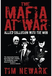 The Mafia at War - The Shocking True Story of America's Wartime Pact with Organised Crime ebook by Tim Newark