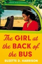 The Girl at the Back of the Bus - An absolutely heart-wrenching historical novel ebook by Suzette D. Harrison