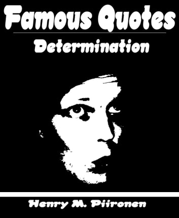 Famous Quotes on Determination ebook by Henry M. Piironen