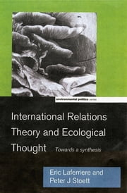 International Relations Theory and Ecological Thought - Towards a Synthesis ebook by Eric Laferrière,Peter J. Stoett