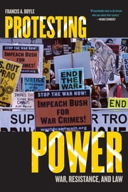 Protesting Power - War, Resistance, and Law ebook by Francis A. Boyle