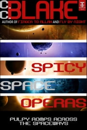 Spicy Space Operas - Five Pulpy Romps Across the Spaceways ebook by C. C. Blake