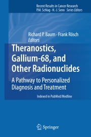 Theranostics, Gallium-68, and Other Radionuclides - A Pathway to Personalized Diagnosis and Treatment ebook by Frank Rösch,Richard P Baum