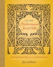 The New Mediterranean Jewish Table - Old World Recipes for the Modern Home ebook by Joyce Goldstein