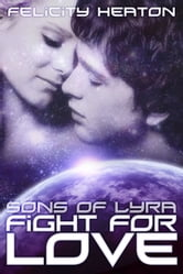 Fight For Love (Sons of Lyra Romance Series #3) ebook by Felicity Heaton
