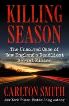 Killing Season - The Unsolved Case of New England's Deadliest Serial Killer ekitaplar by Carlton Smith