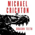 Dragon Teeth - A Novel audiobook by Michael Crichton