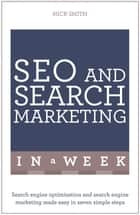 SEO And Search Marketing In A Week - Search Engine Optimization And Search Engine Marketing Made Easy In Seven Simple Steps ebook by Nick Smith