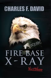 FIRE BASE X-RAY - (Vietnam) ebook by Charles F. David