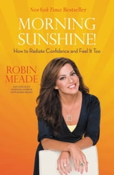Morning Sunshine! - How to Radiate Confidence and Feel It Too ebook by Robin Meade