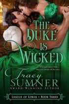 The Duke is Wicked - League of Lords, #3 ebook by tracy sumner