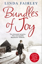 Bundles of Joy: Two Thousand Miracles. One Unstoppable Manchester Midwife ebook by Linda Fairley