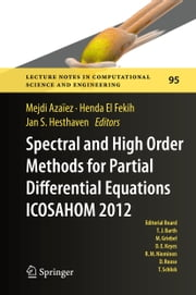 Spectral and High Order Methods for Partial Differential Equations - ICOSAHOM 2012 - Selected papers from the ICOSAHOM conference, June 25-29, 2012, Gammarth, Tunisia ebook by Mejdi Azaïez,Henda El Fekih,Jan S. Hesthaven