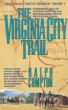 The Virginia City Trail - The Trail Drive, Book 7 ebook by Ralph Compton