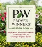 The Proven Winners Garden Book - Simple Plans, Picture-Perfect Plants, and Expert Advice for Creating a Gorgeous Garden ebook by Ruth Rogers Clausen, Thomas Christopher
