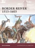 Border Reiver 1513?1603 ebook by Keith Durham,Gerry Embleton,Samuel Embleton