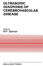 Ultrasonic Diagnosis of Cerebrovascular Disease - Doppler Techniques and Pulse Echo Imaging ebook by M.P. Spencer