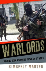Warlords - Strong-arm Brokers in Weak States ebook by Kimberly Marten