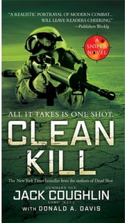Clean Kill - A Sniper Novel ebook by Donald A. Davis,Sgt. Jack Coughlin