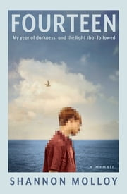 Fourteen - My year of darkness, and the light that followed ebook by Shannon Molloy